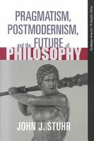 Pragmatism  Postmodernism  and the Future of Philosophy PDF