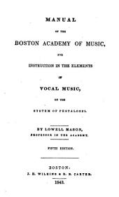 Manual of the Boston Academy of Music, for Instruction in the Elements of Vocal Music, on the System of Pestalozzi