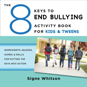 The 8 Keys to End Bullying Activity Book for Kids   Tweens  Worksheets  Quizzes  Games    Skills for Putting the Keys Into Action  8 Keys to Mental Health  PDF