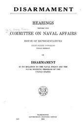 Disarmament: Hearings Before the Committee on Naval Affairs, House of Representatives, Sixty-sixth Congress, Third Session, on Disarmament in Its Relation to the Naval Policy and the Naval Building Program of the United States