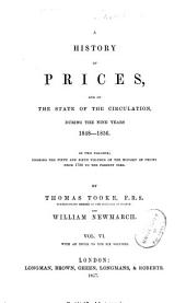 A history of prices, and of the state of the circulation, from 1793 to 1837: preceded by a brief sketch of the state of corn trade in the last two centuries, Volume 6, Issue 1
