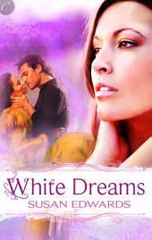 White Dreams: Book Eight of Susan Edwards' White Series