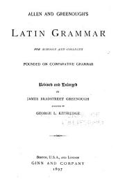 Allen and Greenough's Latin Grammar for Schools and Colleges: Founded on Comparative Grammar