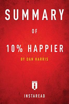 Summary of 10  Happier by Dan Harris