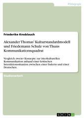 Alexander Thomas' Kulturstandardmodell und Friedemann Schulz von Thuns Kommunikationsquadrat: Vergleich zweier Konzepte zur interkulturellen Kommunikation anhand einer kritischen Interaktionssituation zwischen einer Inderin und einer Deutschen.
