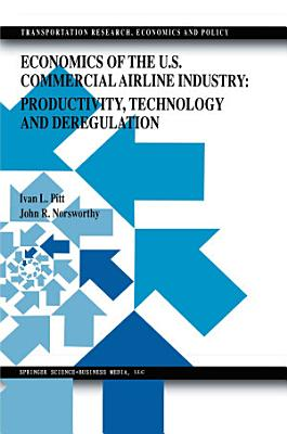 Economics of the U.S. Commercial Airline Industry: Productivity, Technology and Deregulation