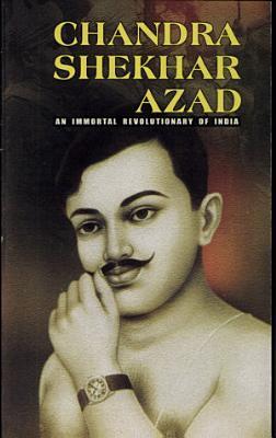 Chandra Shekhar Azad  An Immortal Revolutionary of India  PDF