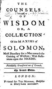 "The Counsels of Wisdom; or, a Collection of the maxims of Solomon, most necessary for a man towards the gaining of wisdom: with reflexions upon the maxims ... The second edition. [A translation of ""Les Conseils de la sagesse,"" compiled by Michel Boutauld. The translator's dedicatory epistle signed: E. S., i.e. Edward Sheldon. With the texts in Latin.]"