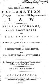 A Full, Clear, and Familiar Explanation of the Law Concerning Bills of Exchange, Promissory Notes, and the Evidence on a Trial by Jury Relative Thereto: With a Description of Bank Notes, and the Privilege of Attornies