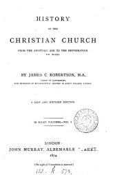 History of the Christian Church: From the Apostolic Age to the Reformation, A.D. 64-1517, Volume 1