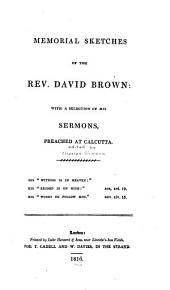 Memorial Sketches of the Rev. David Brown: with a Selection of His Sermons: Preached at Calcutta ...