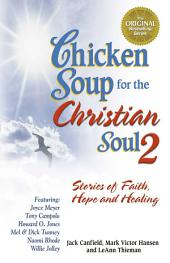 Chicken Soup for the Christian Soul 2: Stories of Faith, Hope and Healing