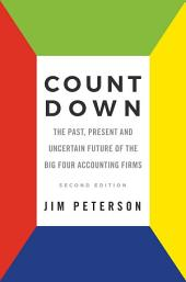 Count Down: The Past, Present and Uncertain Future of the Big Four Accounting Firms - Second Edition, Edition 2