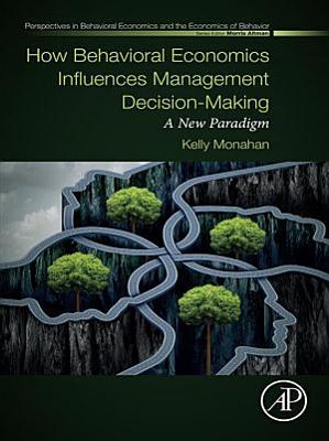 How Behavioral Economics Influences Management Decision-Making