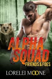 Alpha Squad: Friends & Foes: A Steamy Bear Shifter Paranormal Romance