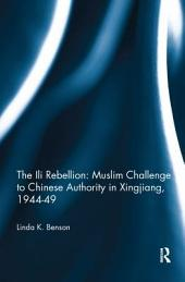 The Ili Rebellion: The Moslem Challenge to Chinese Authority in Xinjiang, 1944-1949