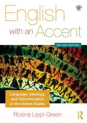 English with an Accent: Language, Ideology and Discrimination in the United States, Edition 2
