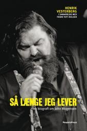 Så længe jeg lever: - en biografi om John Mogensen
