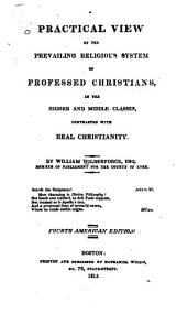 A Practical View of the Prevailing Religious System of Professed Christians: In the Higher and Middle Classes, Contrasted with Real Christianity