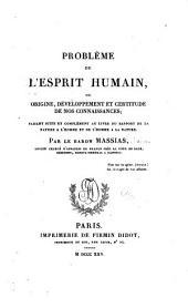 Problème de l'esprit humain: ou Origine, développement et certitude de nos connaissances; faisant suite et complément au livre du Rapport de la nature à l'homme et de l'homme à la nature
