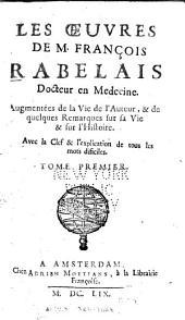 Les oeuvres de M. François Rabelais, docteur en medecine: augmentées de la Vie de l'auteur, & de quelques remarques sur sa vie & sur l'histoire. Avec la clef & l'explication de tous les mots difficiles, Volume1