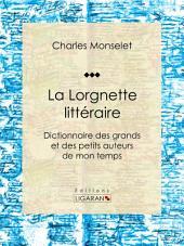 La Lorgnette littéraire: Dictionnaire des grands et des petits auteurs de mon temps