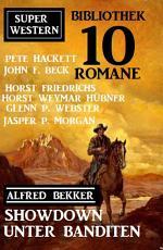 Showdown unter Banditen  Super Western Bibliothek 10 Romane PDF