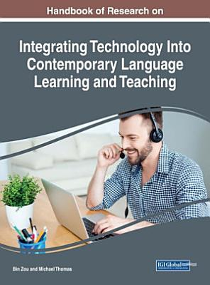 Handbook of Research on Integrating Technology Into Contemporary Language Learning and Teaching PDF