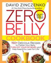 Zero Belly Cookbook: 150+ Delicious Recipes to Flatten Your Belly, Turn Off Your Fat Genes, and HelpKeep You Lean for Life!