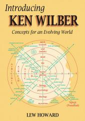 Introducing Ken Wilber: Concepts for an Evolving World