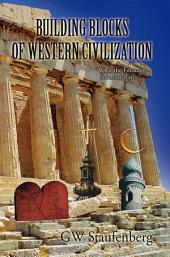 Building Blocks of Western Civilization: ''What the Founders did not tell us...''