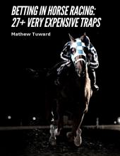 Betting In Horse Racing: 27+ Very Expensive Traps