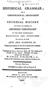A historical grammar, or, A chronological abridgment of universal history: to which is added an abridged chronology of the most remarkable discoveries and inventions relative to the arts and sciences ...