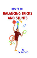 How To Do Balancing Tricks and Stunts
