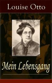 Mein Lebensgang (Vollständige Ausgabe): Gedichte aus fünf Jahrzehnten von Louise Otto-Peters, sozialkritischer Schriftstellerin und Mitbegründerin der bürgerlichen deutschen Frauenbewegung