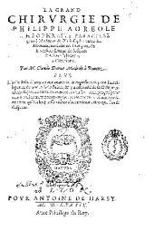 La grand chirurgie de Philippe Aoreole Theophraste Paracelse...