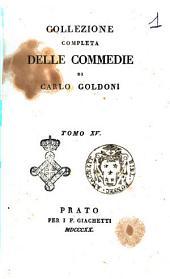 Collezione completa delle commedie di Carlo Goldoni. Tomo 1. [-30.]: Volume 15