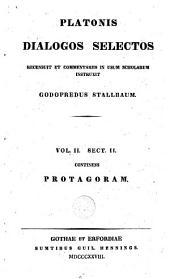 Platonis Dialogos Selectos: Vol. II Sect. II continens Protagoram, Volume 1