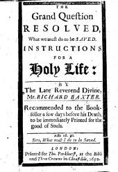 The Grand Question Resolved, What We Must Do to be Saved. Instructions for a Holy Life