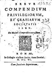 Breue compendium priuilegiorum et gratiarum Societatis Iesu, ex maiori compendio extractum