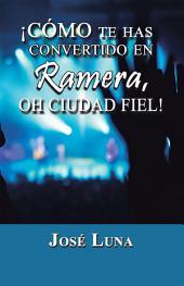 ¡Cómo te has Convertido en Ramera, Oh Ciudad Fiel!