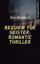 Requiem für Geister: Romantic Thriller: Cassiopeiapress Spannnung