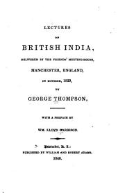Lectures on British India: Delivered in the Friends' Meeting-house, Manchester, England, in October, 1839