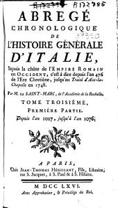 Abregé chronologique de l'histoire générale d'Italie: depuis la chute de l'Empire Romain en Occident, c'est a dire depuis l'an 476 de l'ere chretiène, jusqu'au Traité d'Aix-la-Chapelle en 1748