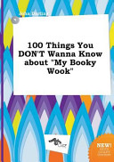 100 Things You Don't Wanna Know about My Booky Wook