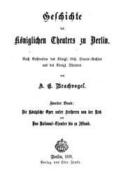 Geschichte des Königlichen theaters zu Berlin: Nach archivalien des Königl. geh. staats-archivs und des Königl. theaters