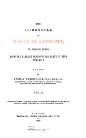 The Chronicle of Pierre de Langtoft: In French Verse from the Earliest Period to the Death of King Edward I.