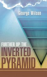 Further Up The Inverted Pyramid Book PDF