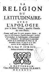 La religion du latitudinaire avec l'apologie pour la Sainte Trinité appelée l'hérésie des trois Dieux par P. Jurieu