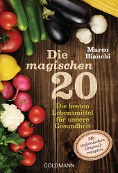 Die magischen 20: Die besten Lebensmittel für unsere Gesundheit